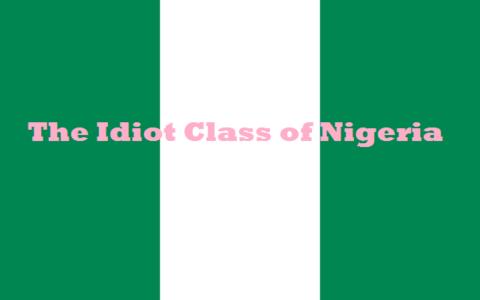 The Idiot Class of Nigeria