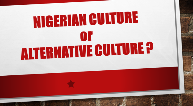 Nigerian Culture or Alternative Culture?