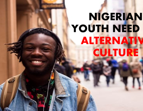 Nigerian Youth Need An Alternative Culture